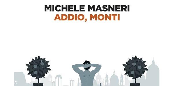 """""""Addio, Monti"""", l'esordio """"presuntuoso"""" di Michele Masneri"""