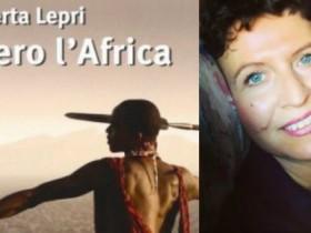 avagliano editore, femminilità, io ero l'africa, io ero l'africa avagliano editore, io ero l'africa libro recensione, io ero l'africa roberta lepri, libri sull'africa, racconti sull'africa, recensione io ero l'africa di roberta lepri, roberta lepri, roberta lepri io ero l'africa recensione, roberta lepri romanzi, un mondo al rovescio
