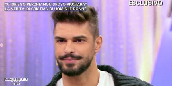 """Gossip, Cristian racconta perché ha annullato le nozze con Tara: """"Non voglio vivere il matrimonio come un obbligo"""""""