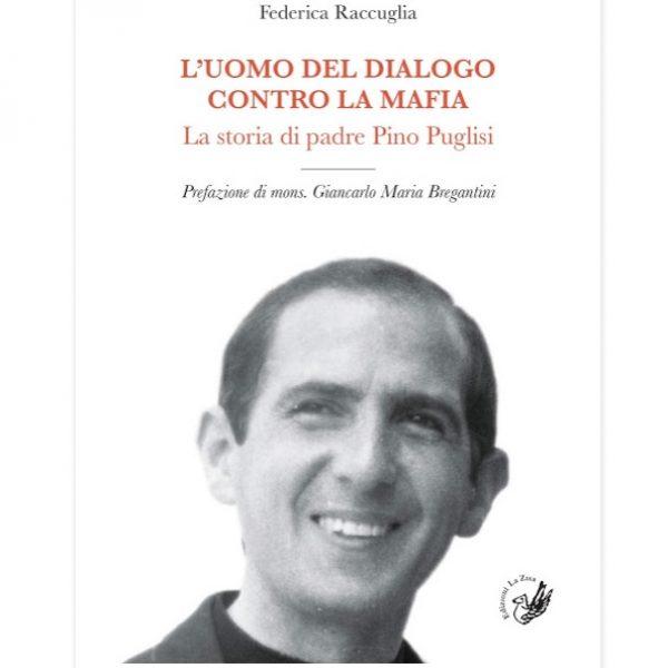 'L'uomo del dialogo contro la mafia. La storia di padre Pino Puglisi'