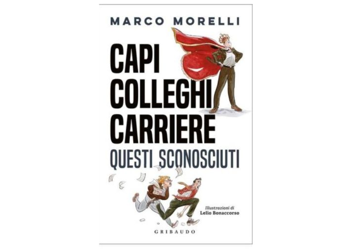 """""""Capi, colleghi carriere. Questi sconosciuti"""", il nuovo libro di Morelli"""